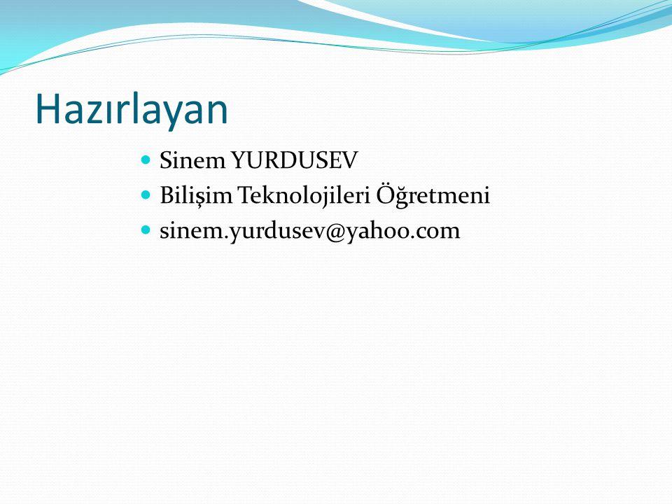 Hazırlayan Sinem YURDUSEV Bilişim Teknolojileri Öğretmeni sinem.yurdusev@yahoo.com