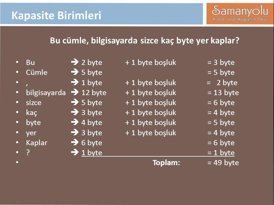 Bu cümle, bilgisayarda sizce kaç byte yer kaplar? Bu  2 byte+ 1 byte boşluk = 3 byte Cümle  5 byte= 5 byte,  1 byte+ 1 byte boşluk = 2 byte bilgisa