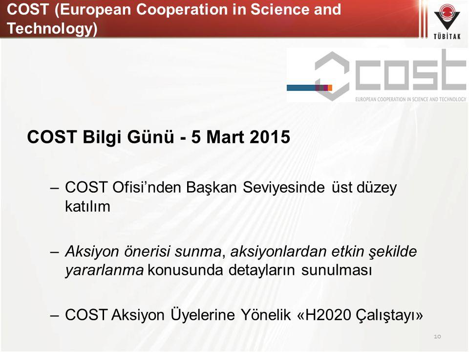 COST (European Cooperation in Science and Technology) COST Bilgi Günü - 5 Mart 2015 –COST Ofisi'nden Başkan Seviyesinde üst düzey katılım –Aksiyon öne