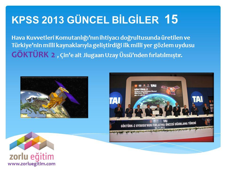 www.zorluegitim.com KPSS 2013 GÜNCEL BİLGİLER 15 Hava Kuvvetleri Komutanlığı'nın ihtiyacı doğrultusunda üretilen ve Türkiye'nin milli kaynaklarıyla ge