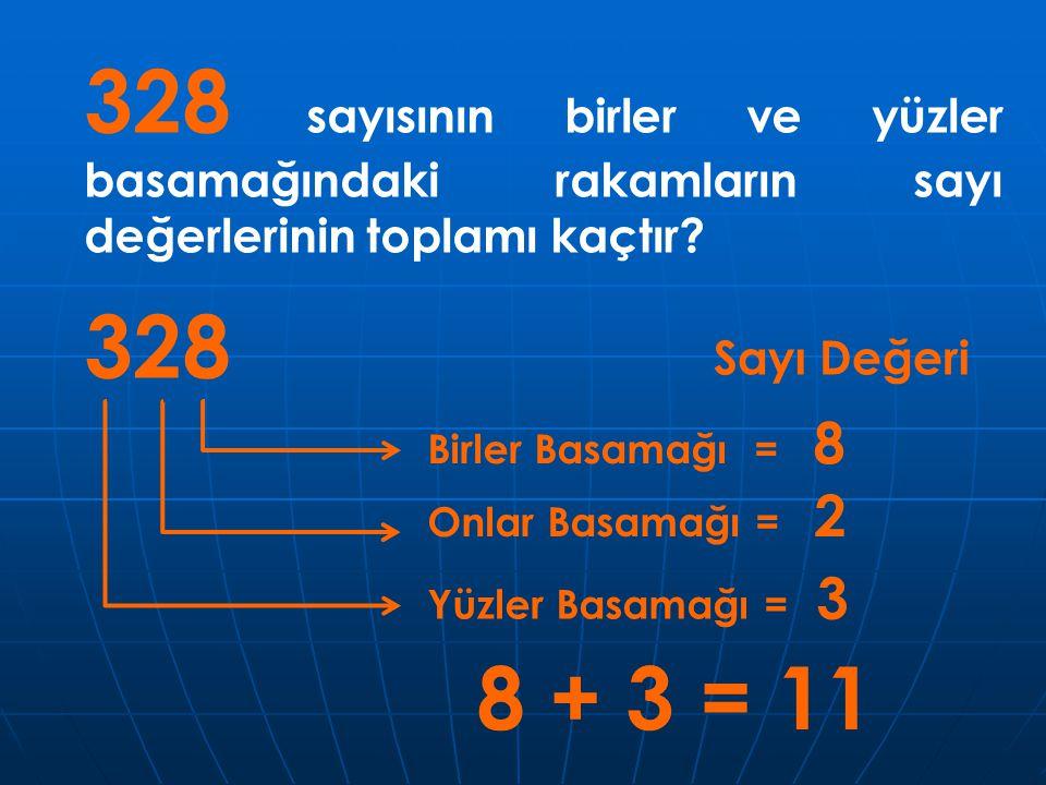 328 sayısının birler ve yüzler basamağındaki rakamların sayı değerlerinin toplamı kaçtır? 328 Sayı Değeri Birler Basamağı = 8 Onlar Basamağı = 2 Yüzle