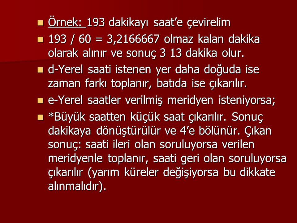 Örnek: 193 dakikayı saat'e çevirelim Örnek: 193 dakikayı saat'e çevirelim 193 / 60 = 3,2166667 olmaz kalan dakika olarak alınır ve sonuç 3 13 dakika o
