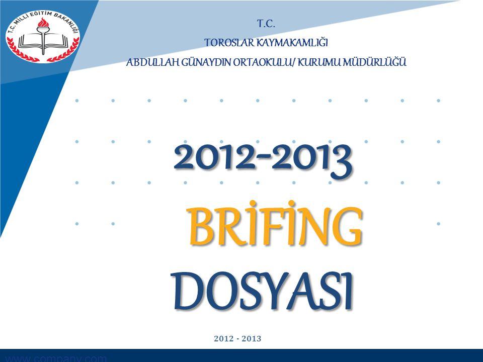 www.company.com T.C. TOROSLAR KAYMAKAMLIĞI ABDULLAH GÜNAYDIN ORTAOKULU/ KURUMU MÜDÜRLÜĞÜ BRİFİNG DOSYASI 2012-2013 2012 - 2013