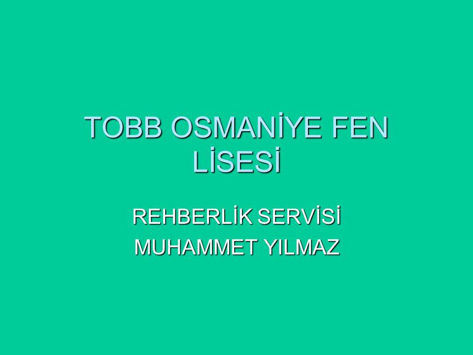 TOBB OSMANİYE FEN LİSESİ REHBERLİK SERVİSİ MUHAMMET YILMAZ