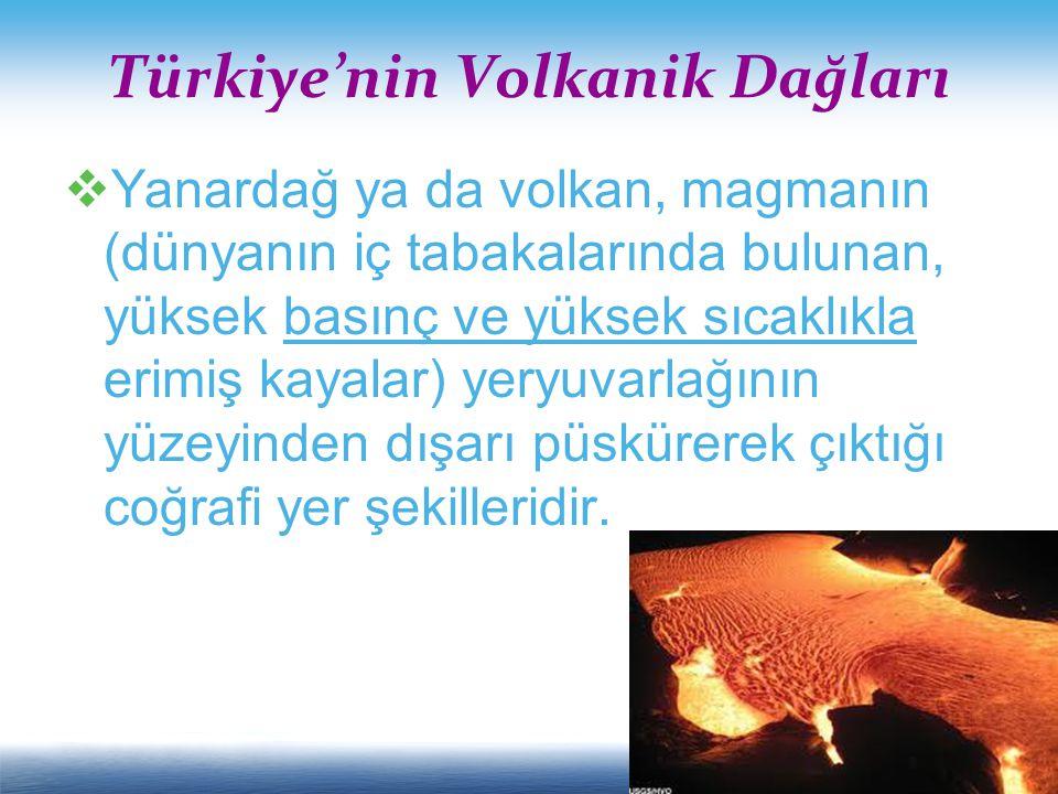  Yanardağ ya da volkan, magmanın (dünyanın iç tabakalarında bulunan, yüksek basınç ve yüksek sıcaklıkla erimiş kayalar) yeryuvarlağının yüzeyinden dışarı püskürerek çıktığı coğrafi yer şekilleridir.