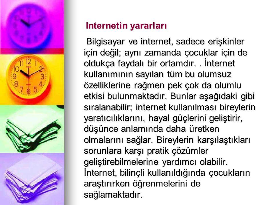 Internetin yararları Internetin yararları Bilgisayar ve internet, sadece erişkinler için değil; aynı zamanda çocuklar için de oldukça faydalı bir ortamdır..
