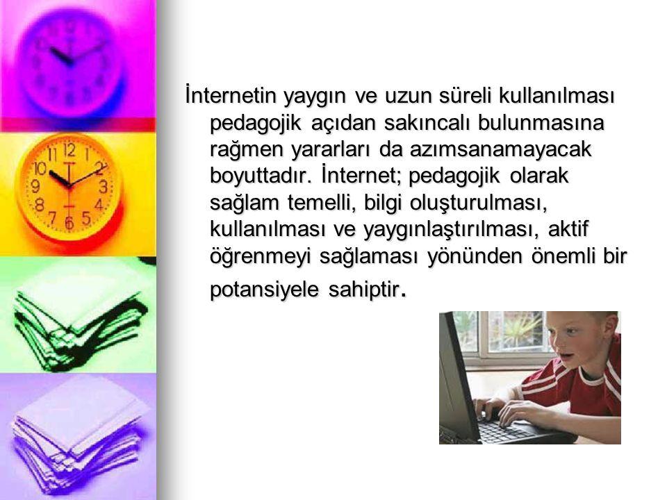 İnternetin yaygın ve uzun süreli kullanılması pedagojik açıdan sakıncalı bulunmasına rağmen yararları da azımsanamayacak boyuttadır.