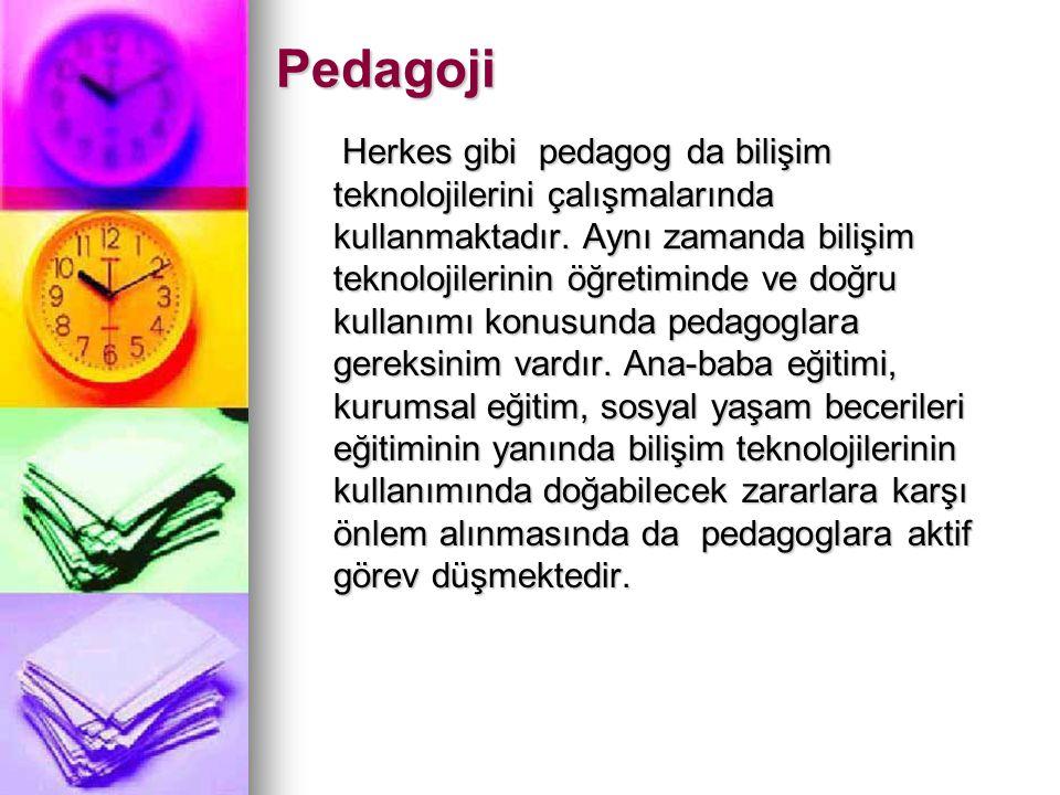 Pedagoji Herkes gibi pedagog da bilişim teknolojilerini çalışmalarında kullanmaktadır.
