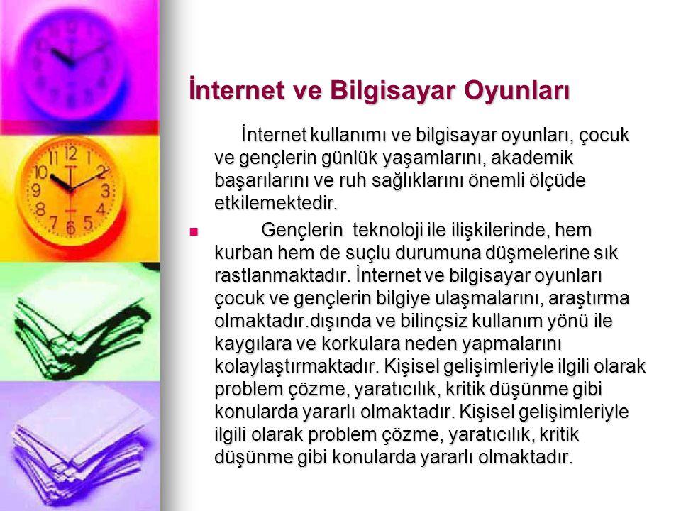 İnternet ve Bilgisayar Oyunları İnternet kullanımı ve bilgisayar oyunları, çocuk ve gençlerin günlük yaşamlarını, akademik başarılarını ve ruh sağlıklarını önemli ölçüde etkilemektedir.