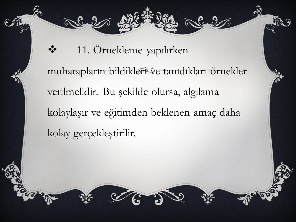  11.Örnekleme yapılırken muhatapların bildikleri ve tanıdıkları örnekler verilmelidir.