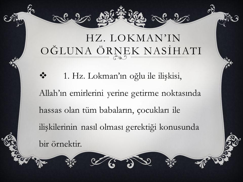 HZ.LOKMAN'IN OĞLUNA ÖRNEK NASİHATI  1. Hz.