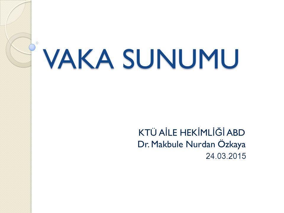 VAKA SUNUMU KTÜ A İ LE HEK İ ML İĞİ ABD Dr. Makbule Nurdan Özkaya 24.03.2015