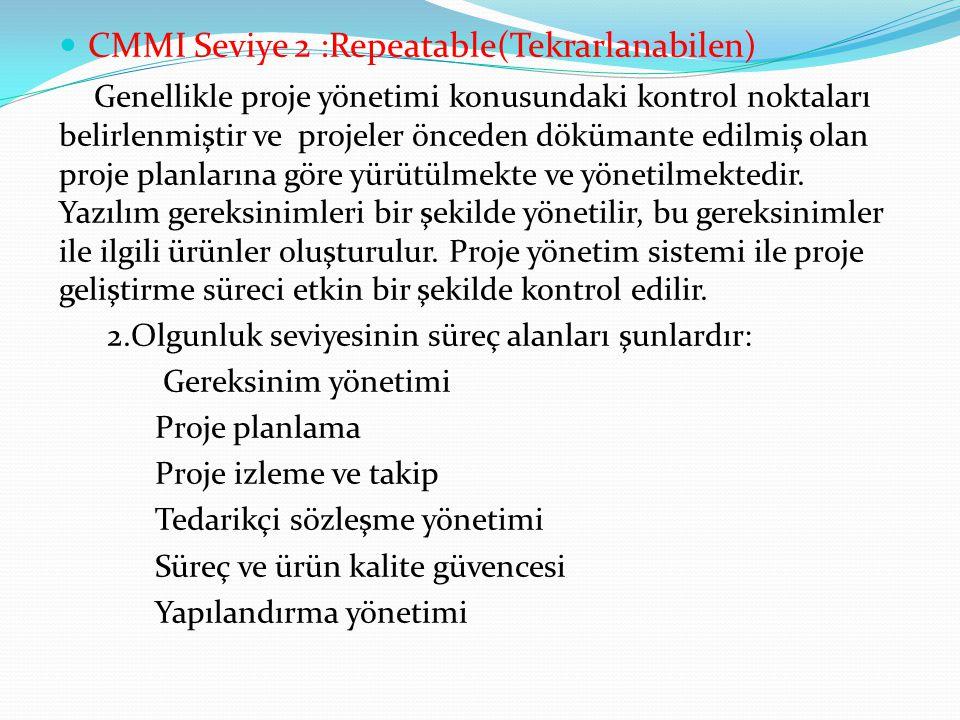 CMMI Seviye 2 :Repeatable(Tekrarlanabilen) Genellikle proje yönetimi konusundaki kontrol noktaları belirlenmiştir ve projeler önceden dökümante edilmi