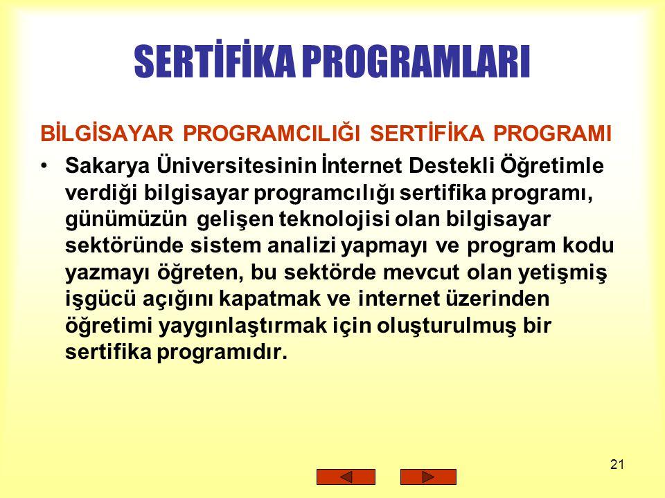 21 SERTİFİKA PROGRAMLARI BİLGİSAYAR PROGRAMCILIĞI SERTİFİKA PROGRAMI Sakarya Üniversitesinin İnternet Destekli Öğretimle verdiği bilgisayar programcıl