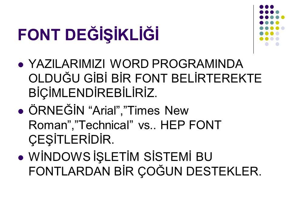 """FONT DEĞİŞİKLİĞİ YAZILARIMIZI WORD PROGRAMINDA OLDUĞU GİBİ BİR FONT BELİRTEREKTE BİÇİMLENDİREBİLİRİZ. ÖRNEĞİN """"Arial"""",""""Times New Roman"""",""""Technical"""" vs"""