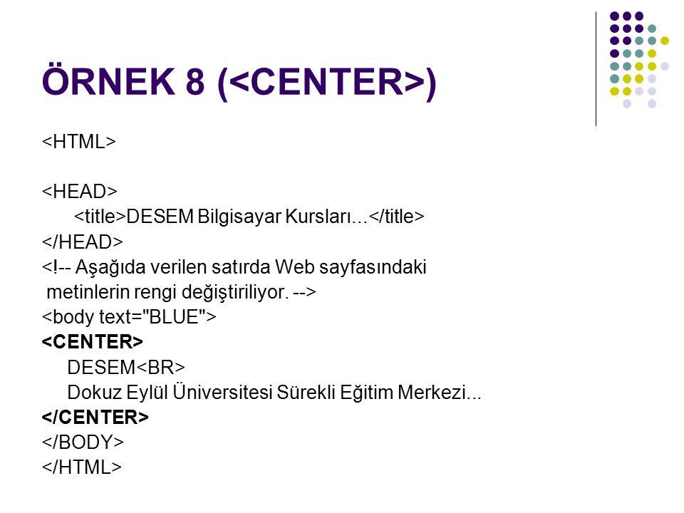 ÖRNEK 8 ( ) DESEM Bilgisayar Kursları... <!-- Aşağıda verilen satırda Web sayfasındaki metinlerin rengi değiştiriliyor. --> DESEM Dokuz Eylül Üniversi