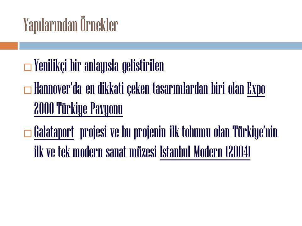 Yapılarından Örnekler  Yenilikçi bir anlayısla gelistirilen  Hannover'da en dikkati çeken tasarımlardan biri olan Expo 2000 Türkiye Pavyonu  Galata