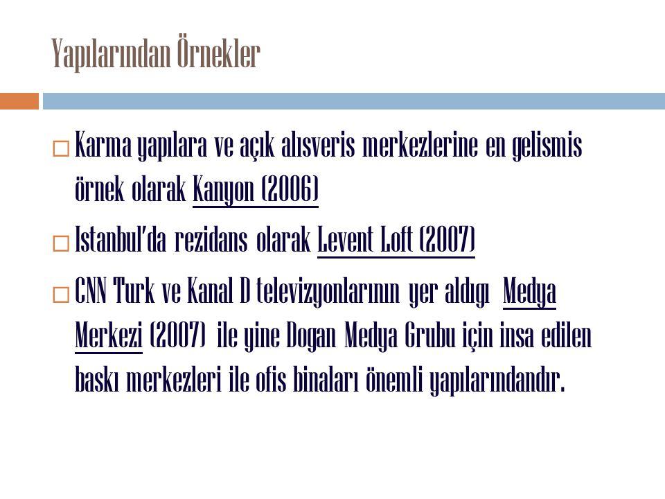 Yapılarından Örnekler  Karma yapılara ve açık alısveris merkezlerine en gelismis örnek olarak Kanyon (2006)  Istanbul'da rezidans olarak Levent Loft
