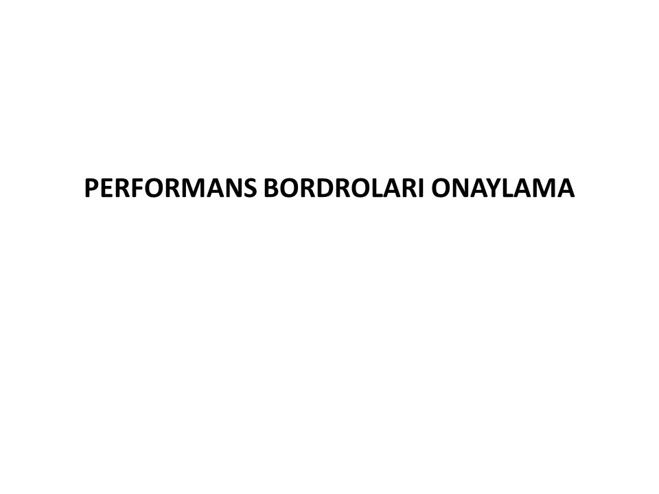 PERFORMANS BORDROLARI ONAYLAMA