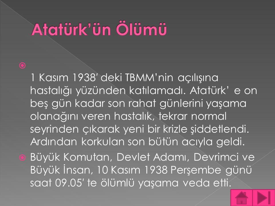  1 Kasım 1938′ deki TBMM'nin açılışına hastalığı yüzünden katılamadı. Atatürk' e on beş gün kadar son rahat günlerini yaşama olanağını veren hastalık