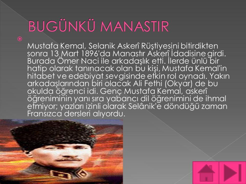  Mustafa Kemal, Selanik Askerî Rüştiyesini bitirdikten sonra 13 Mart 1896'da Manastır Askerî İdadisine girdi. Burada Ömer Naci ile arkadaşlık etti. İ