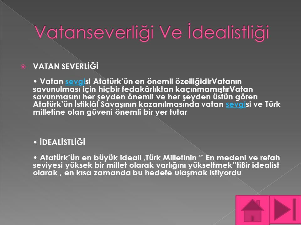  VATAN SEVERLİĞİ Vatan sevgisi Atatürk'ün en önemli özelliğidirVatanın savunulması için hiçbir fedakârlıktan kaçınmamıştırVatan savunmasını her şeyde