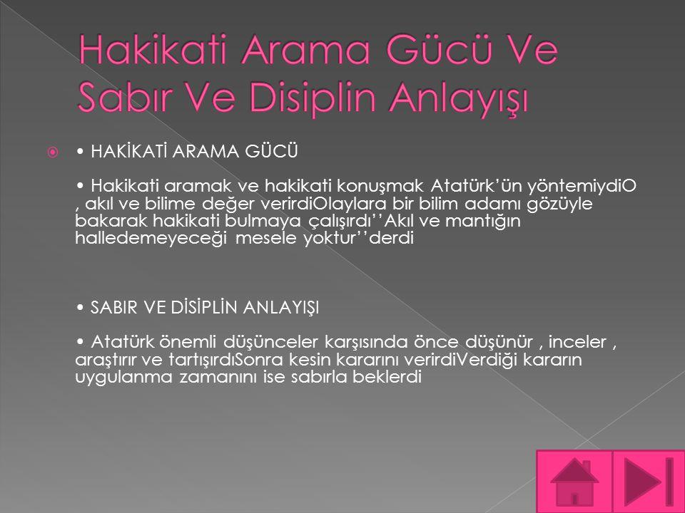  İLERİ GÖRÜŞLÜLÜĞÜ Atatürk olayların gidişini değerlendirerek sonucunu tespit ederdiÇanakkale Muharebeleri sırasında, düşman donanmasının nerden çıkarma yapabileceğini önceden sezerek gerekli tedbiri alması savaşın sonucunu değiştirmiştir AÇIK SÖZLÜLÜĞÜ Atatürk, doğruyu söylemekten asla çekinmezdi''Ben düşündüklerimi,daima halkın huzurunda söylemeliyimyanlışım varsa halk beni tekzip eder''derdi