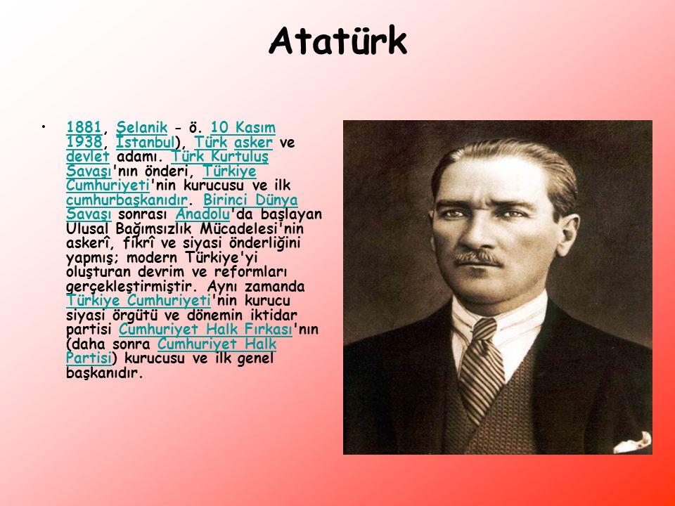 Atatürk 1881, Selanik - ö. 10 Kasım 1938, İstanbul), Türk asker ve devlet adamı. Türk Kurtuluş Savaşı'nın önderi, Türkiye Cumhuriyeti'nin kurucusu ve