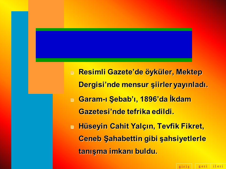 g e r ii l e r i g i r i ş n Resimli Gazete'de öyküler, Mektep Dergisi'nde mensur şiirler yayınladı.