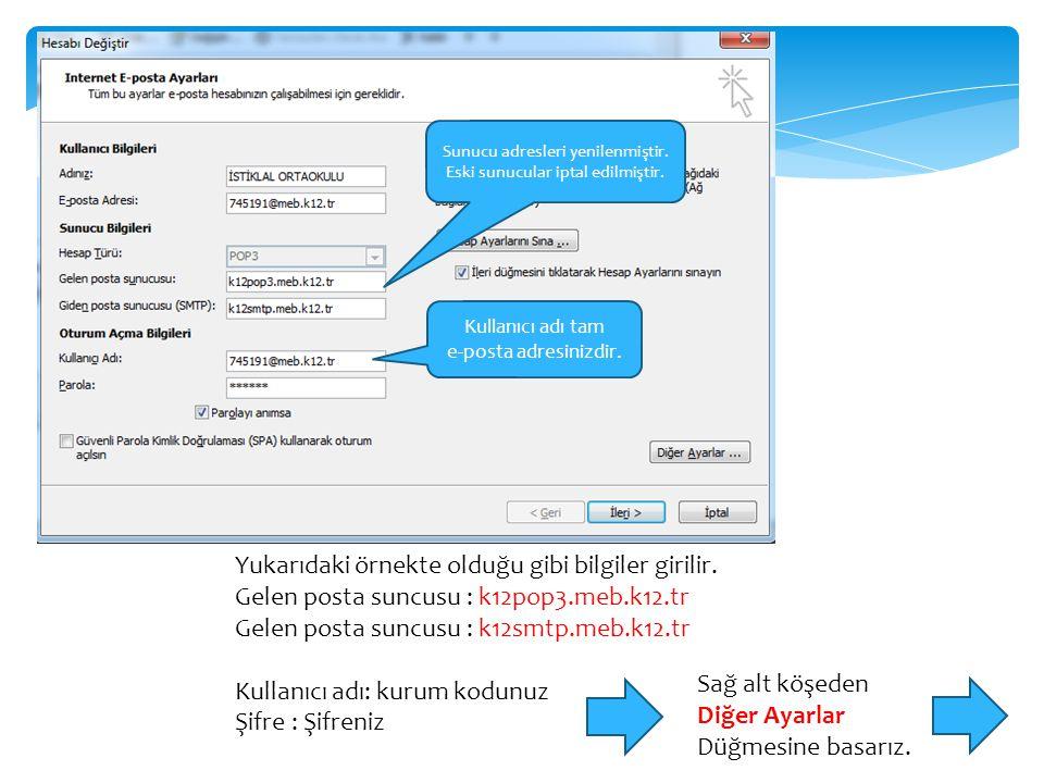 Yukarıdaki örnekte olduğu gibi bilgiler girilir. Gelen posta suncusu : k12pop3.meb.k12.tr Gelen posta suncusu : k12smtp.meb.k12.tr Kullanıcı adı: kuru