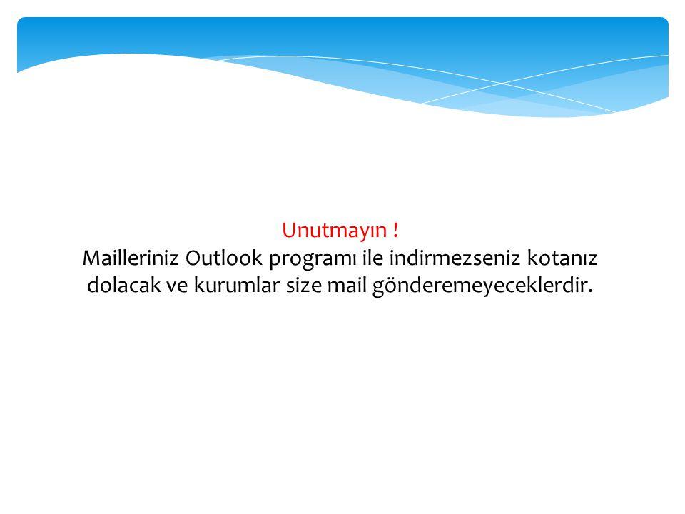 Unutmayın ! Mailleriniz Outlook programı ile indirmezseniz kotanız dolacak ve kurumlar size mail gönderemeyeceklerdir.