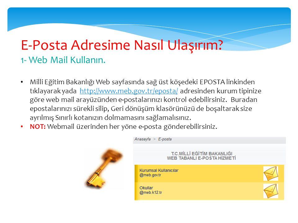 E-Posta Adresime Nasıl Ulaşırım? 1- Web Mail Kullanın. Milli Eğitim Bakanlığı Web sayfasında sağ üst köşedeki EPOSTA linkinden tıklayarak yada http://