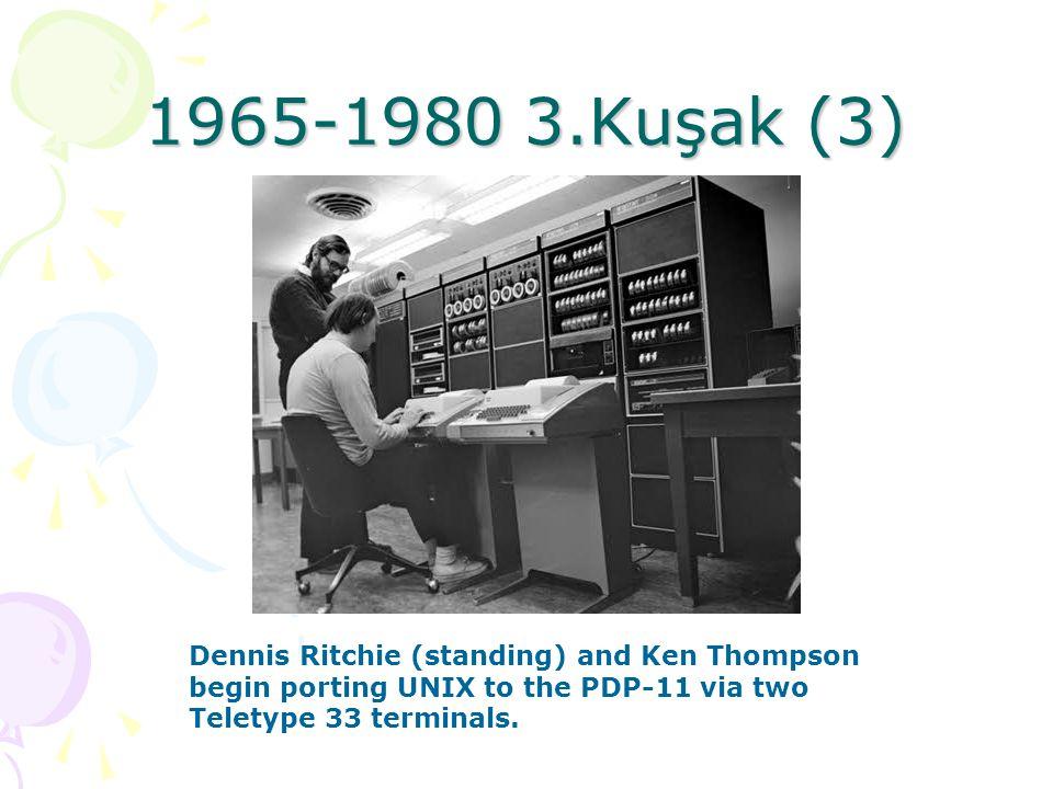 1965-1980 3.Kuşak (2) IBM 360 serisi Bell Laboratuvarların da Thompson ve Ritchie tarafından Unix Geliştirildi (1973) 1973 yılında C dili geliştirildi