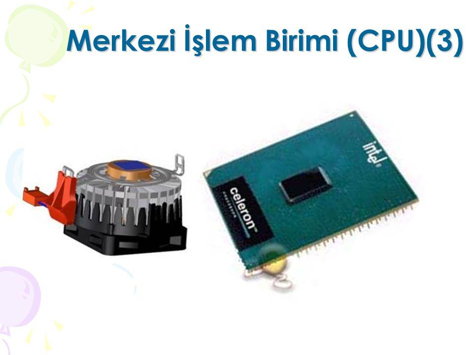 Merkezi İşlem Birimi (CPU)(2) CPU'nun görevleri Bilgisayara girilen veri ve komutları yorumlar. Monitör, yazıcı vs. çıkış aygıtlarına bilgi gönderir.