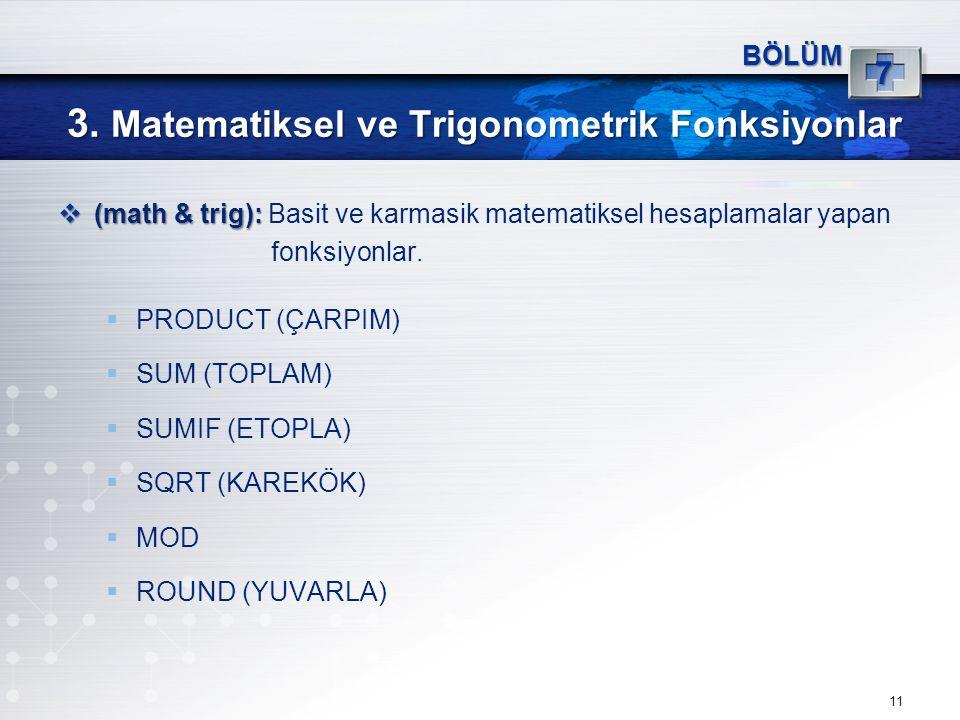 3. Matematiksel ve Trigonometrik Fonksiyonlar 11 BÖLÜM 7  (math & trig):  (math & trig): Basit ve karmasik matematiksel hesaplamalar yapan fonksiyon
