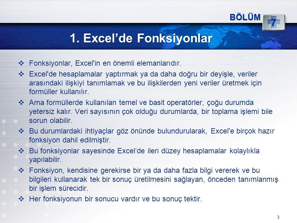 1. Excel'de Fonksiyonlar 3 BÖLÜM 7  Fonksiyonlar, Excel'in en önemli elemanlarıdır.  Excel'de hesaplamalar yaptırmak ya da daha doğru bir deyişle, v