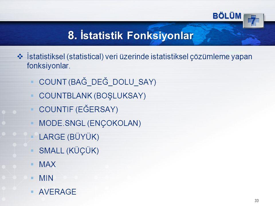 8. İstatistik Fonksiyonlar 33 BÖLÜM 7  İstatistiksel (statistical) veri üzerinde istatistiksel çözümleme yapan fonksiyonlar.  COUNT (BAĞ_DEĞ_DOLU_SA