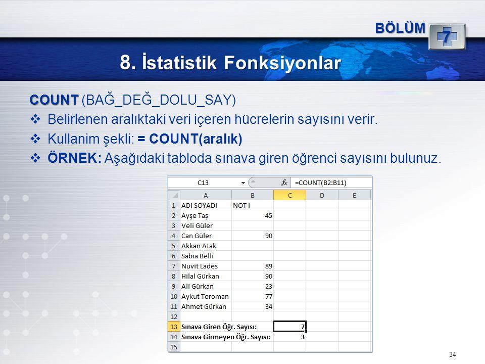 8. İstatistik Fonksiyonlar 34 BÖLÜM 7 COUNT COUNT (BAĞ_DEĞ_DOLU_SAY)  Belirlenen aralıktaki veri içeren hücrelerin sayısını verir.  Kullanim şekli: