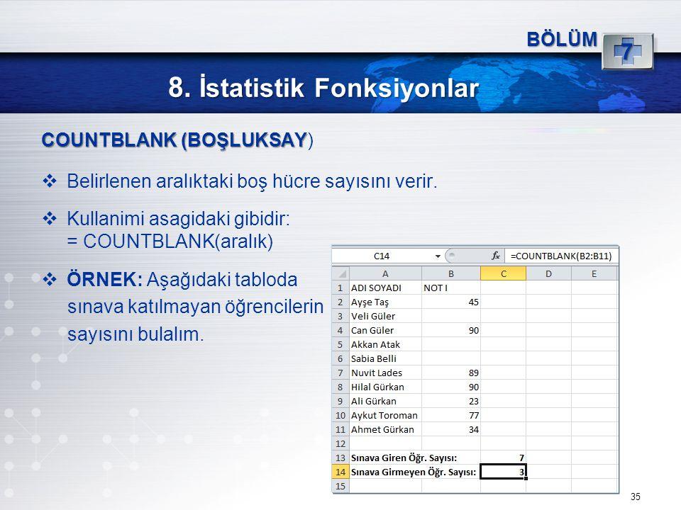 8. İstatistik Fonksiyonlar 35 BÖLÜM 7 COUNTBLANK (BOŞLUKSAY COUNTBLANK (BOŞLUKSAY)  Belirlenen aralıktaki boş hücre sayısını verir.  Kullanimi asagi