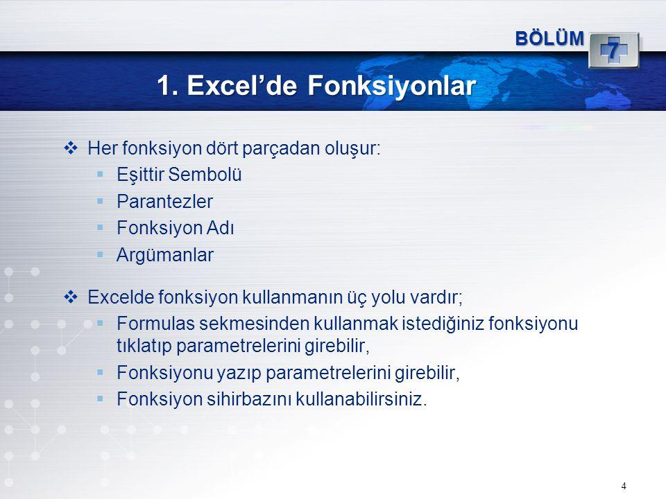 1. Excel'de Fonksiyonlar 4 BÖLÜM 7  Her fonksiyon dört parçadan oluşur:  Eşittir Sembolü  Parantezler  Fonksiyon Adı  Argümanlar  Excelde fonksi
