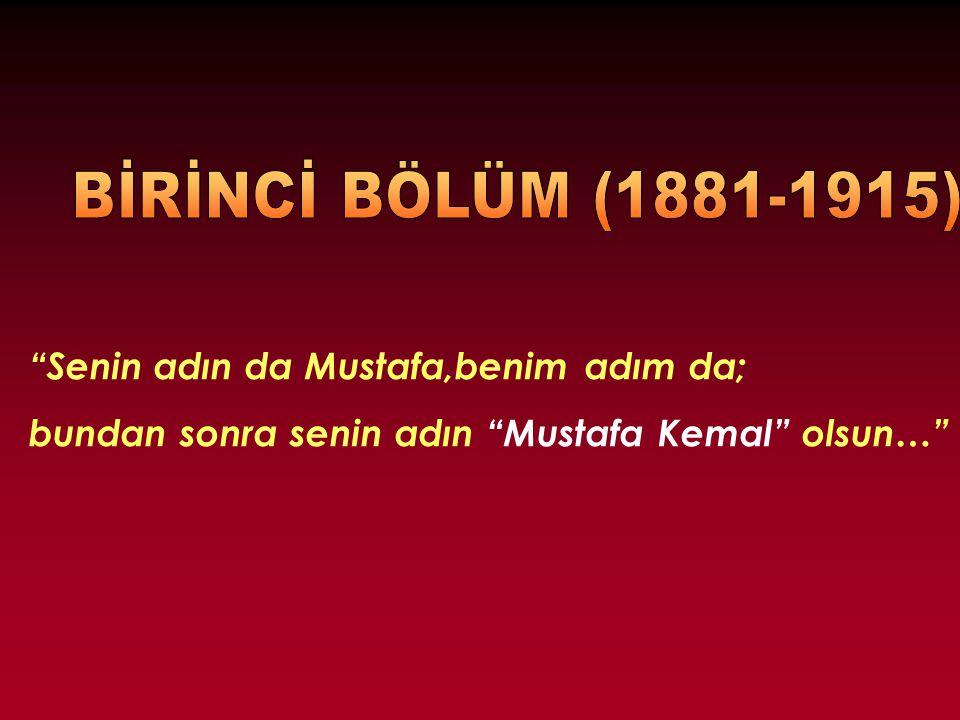 Senin adın da Mustafa,benim adım da; bundan sonra senin adın Mustafa Kemal olsun…