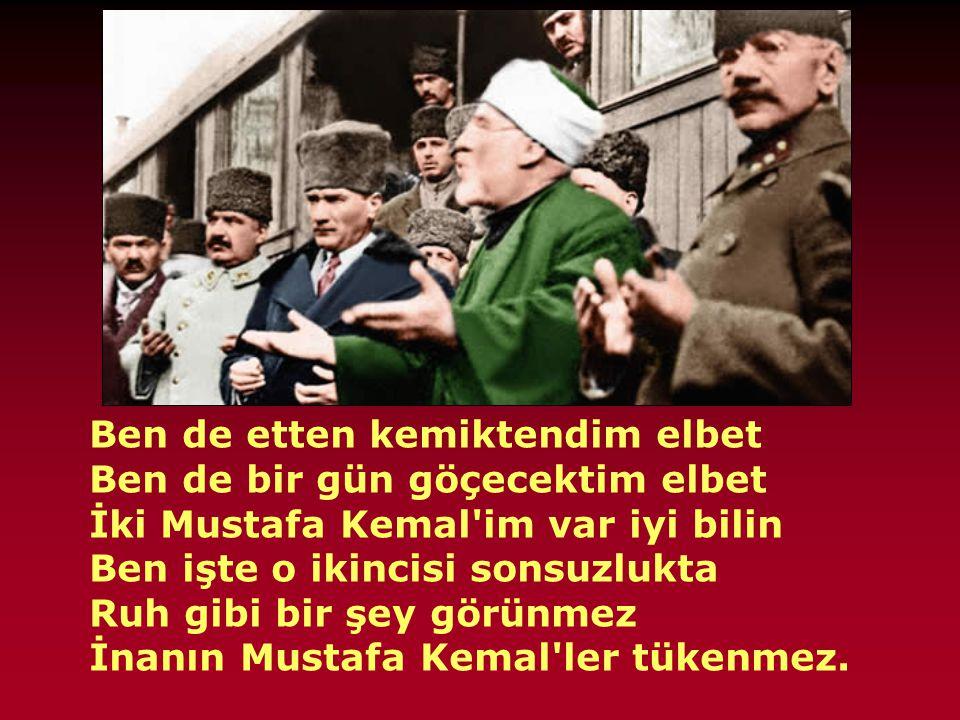 Tükenir elbet, Gökte yıldız denizde kum tükenir. Bu vatan, bu topraklar cömert Kutsal bir ateşim ki ben sönmez İnanın Mustafa Kemal'ler tükenmez.