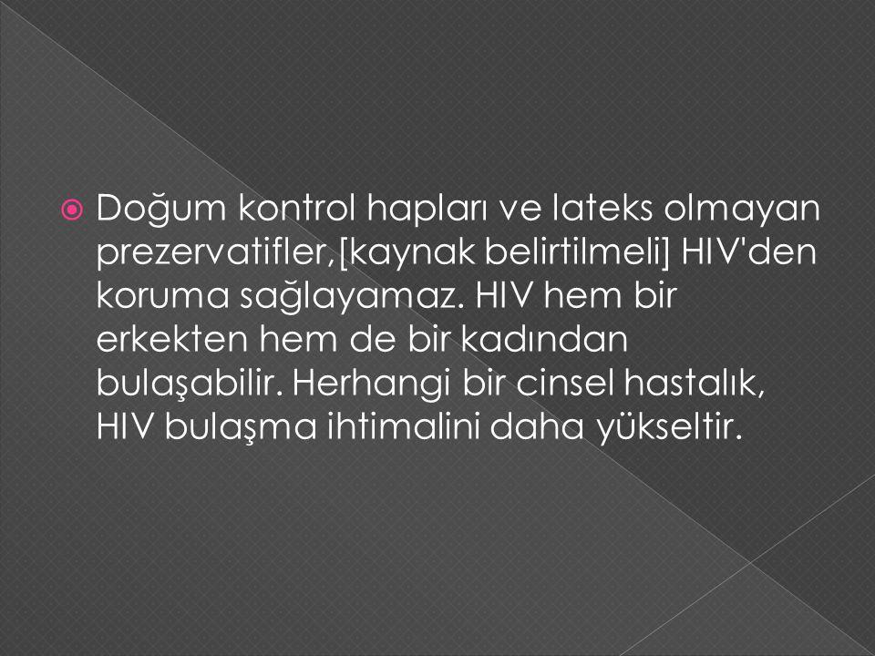  Doğum kontrol hapları ve lateks olmayan prezervatifler,[kaynak belirtilmeli] HIV'den koruma sağlayamaz. HIV hem bir erkekten hem de bir kadından bul