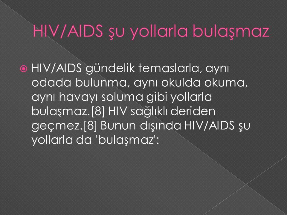  HIV/AIDS gündelik temaslarla, aynı odada bulunma, aynı okulda okuma, aynı havayı soluma gibi yollarla bulaşmaz.[8] HIV sağlıklı deriden geçmez.[8] B