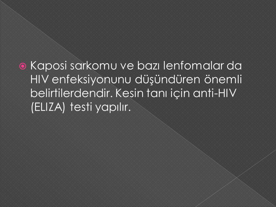  Kaposi sarkomu ve bazı lenfomalar da HIV enfeksiyonunu düşündüren önemli belirtilerdendir. Kesin tanı için anti-HIV (ELIZA) testi yapılır.