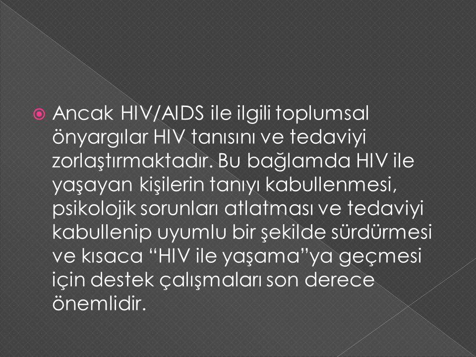  Ancak HIV/AIDS ile ilgili toplumsal önyargılar HIV tanısını ve tedaviyi zorlaştırmaktadır. Bu bağlamda HIV ile yaşayan kişilerin tanıyı kabullenmesi