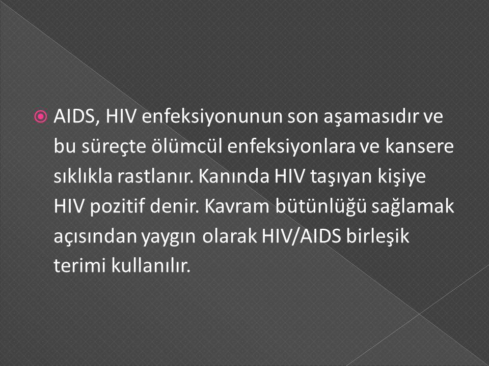  AIDS, HIV enfeksiyonunun son aşamasıdır ve bu süreçte ölümcül enfeksiyonlara ve kansere sıklıkla rastlanır. Kanında HIV taşıyan kişiye HIV pozitif d