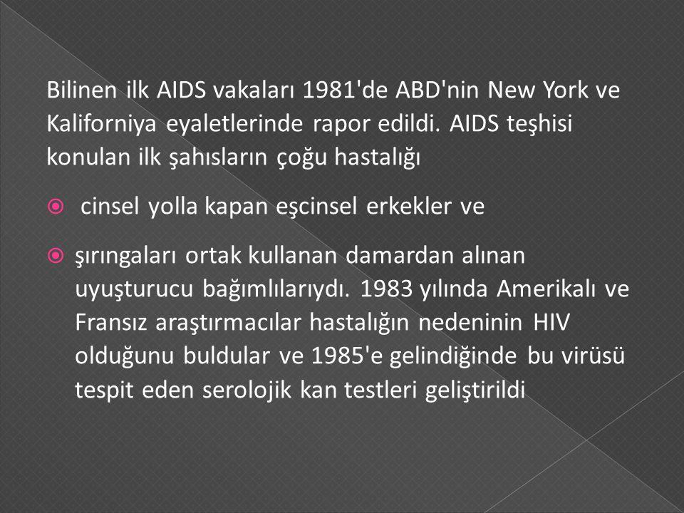 Bilinen ilk AIDS vakaları 1981'de ABD'nin New York ve Kaliforniya eyaletlerinde rapor edildi. AIDS teşhisi konulan ilk şahısların çoğu hastalığı  cin