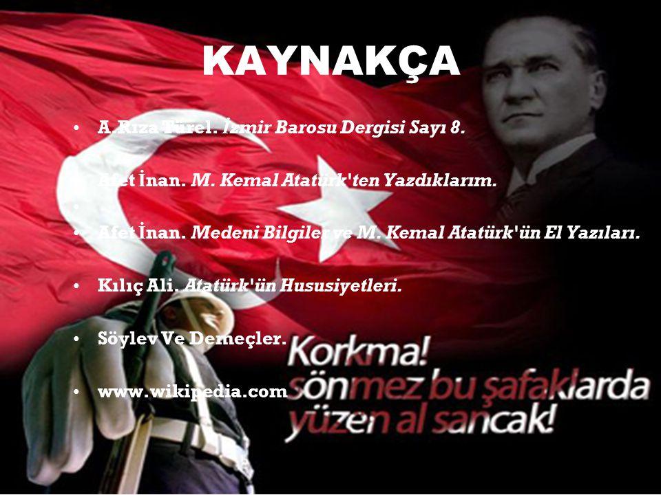 KAYNAKÇA A.Rıza Türel. İ zmir Barosu Dergisi Sayı 8. Afet İ nan. M. Kemal Atatürk'ten Yazdıklarım. Afet İ nan. Medeni Bilgiler ve M. Kemal Atatürk'ün