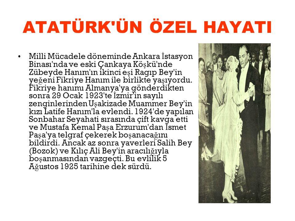 ATATÜRK'ÜN ÖZEL HAYATI Milli Mücadele döneminde Ankara İ stasyon Binası'nda ve eski Çankaya Kö ş kü'nde Zübeyde Hanım'ın ikinci e ş i Ragıp Bey'in ye